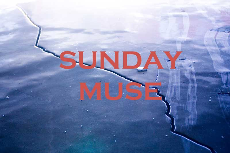 Sunday Muse Melting Roads