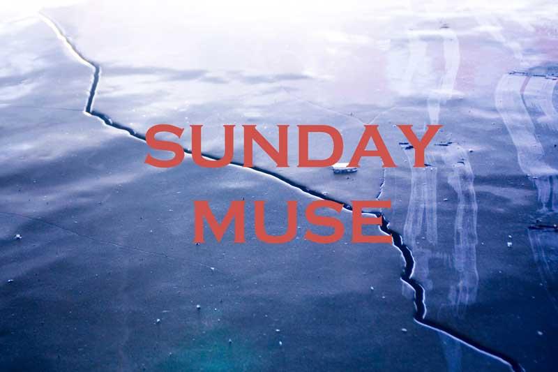 Sunday Muse Melting Roads